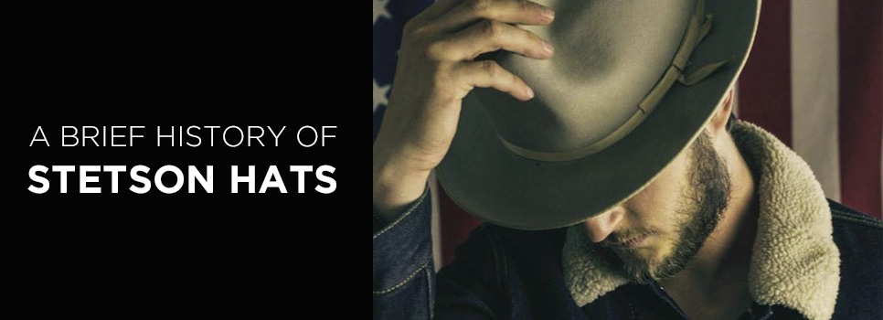 A Brief History of Stetson Hats